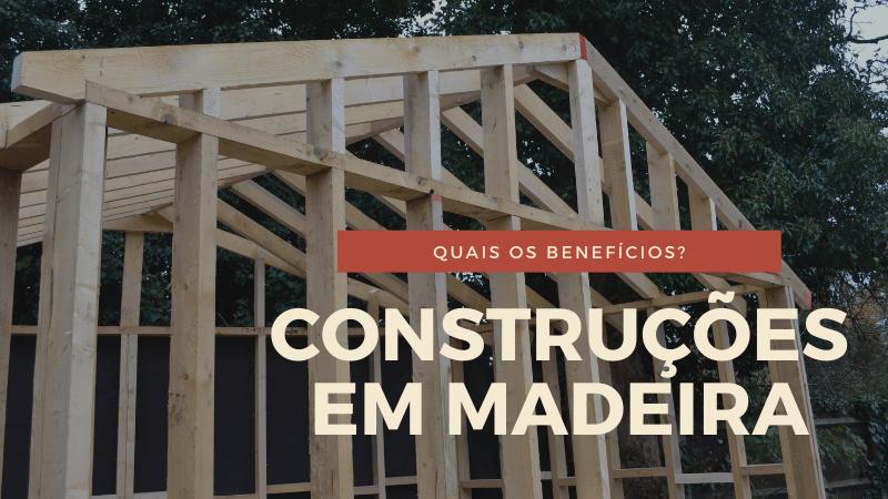 Quais são as vantagens da madeira na construção civil?